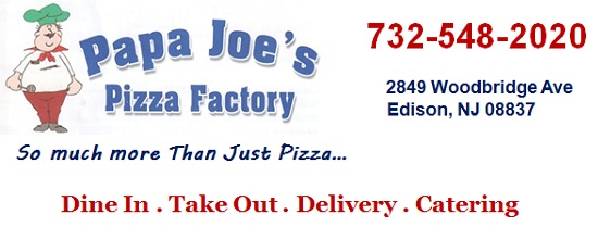 Papa Joe's Pizza in Ediosn - Eat in . Take Out . Delivery . Catering: 732-548-2020; 2849 Woodbridge Ave, Edison, NJ 08837; Serving Edison, Fords, Metuchen areas